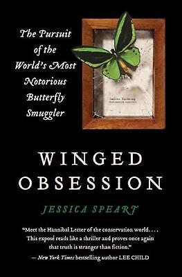 Winged Obsession: The Pursuit of the World's Most Notorious Butterfly Smuggler b