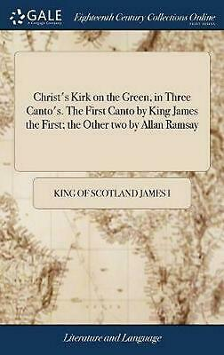 Christ's Kirk on the Green, in Three Canto's. the First Canto by King James the