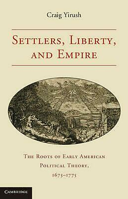 Settlers, Liberty, and Empire: The Roots of Early American Political Theory, 167