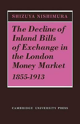 The Decline of Inland Bills of Exchange in the London Money Market 1855-1913 by