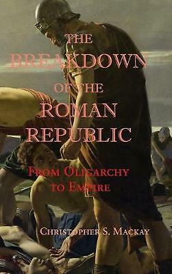 The Breakdown of the Roman Republic: From Oligarchy to Empire by Christopher S.
