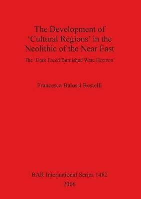 Development of Cultural Regions in the Neolithic of the Near East by Francesca B