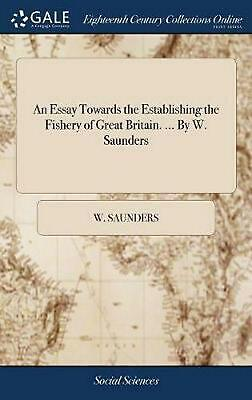 An Essay Towards the Establishing the Fishery of Great Britain. ... by W. Saunde