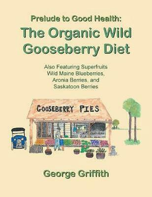 Prelude to Good Health: The Organic Wild Gooseberry Diet: Also Featuring Superfr