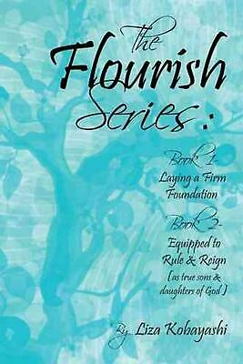The Flourish Series: Book 1- Laying a Firm Foundation Book 2- Equipped to Rule &