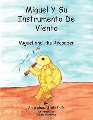 Miguel y Su Instrumento de Viento: Miguel and His Recorder by Anna Maze D. (Mult