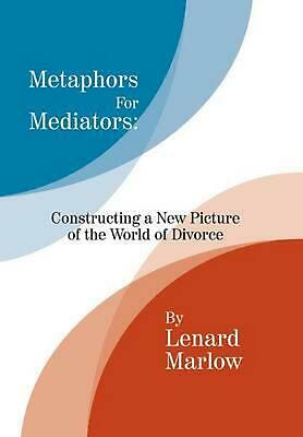 Metaphors for Mediators: Constructing a New Picture of the World of Divorce by L