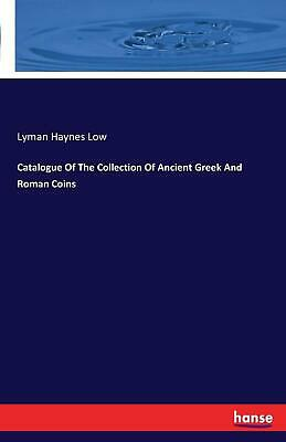 Catalogue of the Collection of Ancient Greek and Roman Coins by Lyman Haynes Low