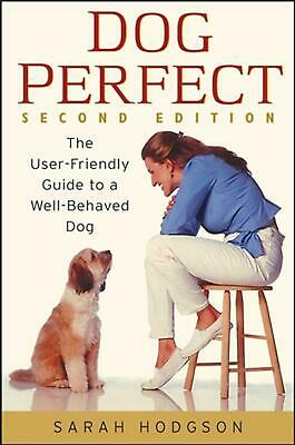 Dogperfect: The User-Friendly Guide to a Well-Behaved Dog by Sarah Hodgson Hardc