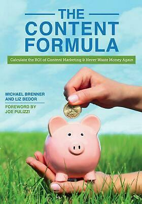 The Content Formula: Calculate the Roi of Content Marketing & Never Waste Money