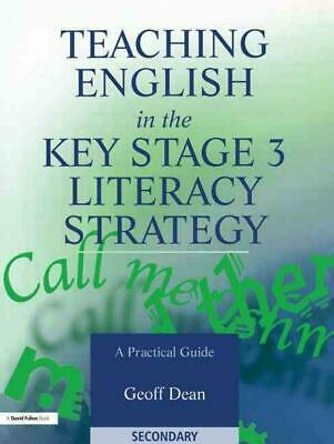 Teaching English in the Key Stage 3 Literacy Strategy: A Practical Guide by Geof