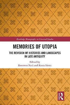 Memories of Utopia: The Revision of Histories and Landscapes in Late Antiquity H