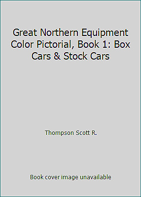 Great Northern Equipment Color Pictorial, Book 1: Box Cars & Stock...  (NoDust)