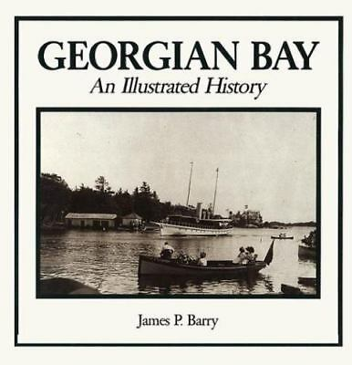 Georgian Bay : An Illustrated History by James P. Barry