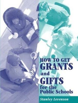 How to Get Grants and Gifts for the Public Schools  (ExLib) by Stanley Levenson