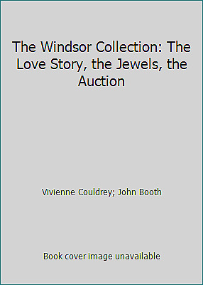 The Windsor Collection: The Love Story, the Jewels, the Auction
