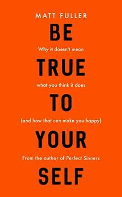 Be True to Yourself: why it doesn't mean what you think it do New Paperback Book