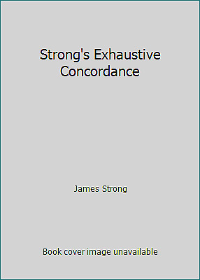Strong's Exhaustive Concordance by James Strong