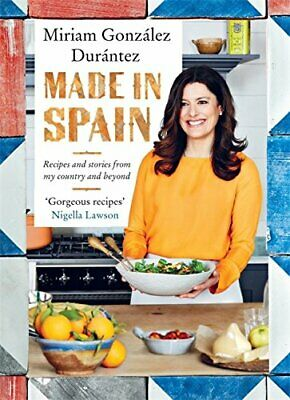 Made In Spain: Recipes and stories from my country an... by Miriam Gonz�lez Dur�