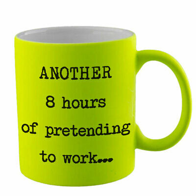 "Fluorescent Yellow ""Another 8 Hours of Pretending to Work"" Mug"