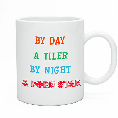 Funny Mug By Day A Tiler By Night A Porn Star