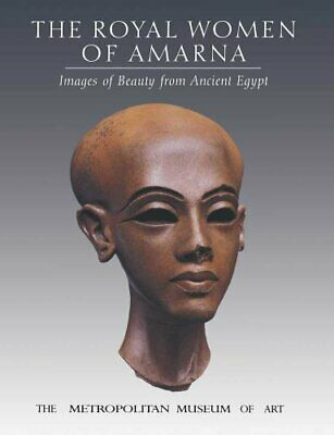 The Royal Women of Amarna: Images of Beauty from Ancient Egypt by Arnold, Dor…