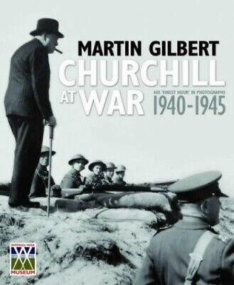 Churchill at War: His Finest Hour in Photographs,... by Gilbert, Martin Hardback