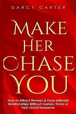 Make Her Chase You: How to Attract Women & Form Intimate Relationships Without G