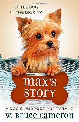 NEW - Max's Story: A Dog's Purpose Puppy Tale (A Dog's Purpose Puppy Tales)