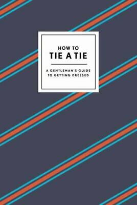 How to Tie a Tie : A Gentleman's Guide to Getting Dressed by Potter Gift Staff