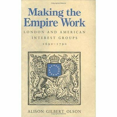 Making the Empire Work: London and American Interest Groups, 1690–1790, , Olson,