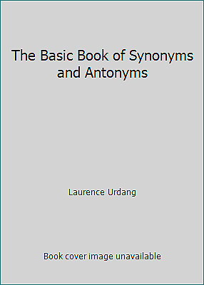 The Basic Book of Synonyms and Antonyms by Laurence Urdang