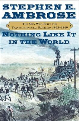 Nothing Like It in the World : The Men Who Built the...  (ExLib)