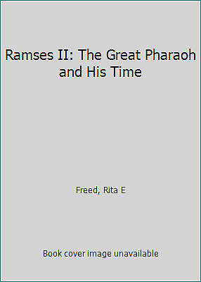 Ramses II: The Great Pharaoh and His Time by Freed, Rita E