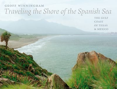 Traveling the Shore of the Spanish Sea : The Gulf Coast of Texas and Mexico