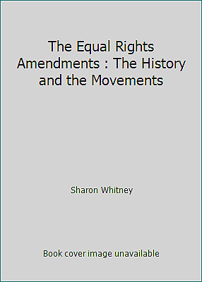The Equal Rights Amendments : The History and the Movements by Sharon Whitney