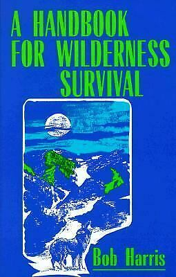 A Handbook for Wilderness Survival  (ExLib) by Bob Harris