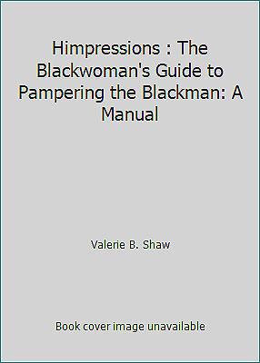 Himpressions : The Blackwoman's Guide to Pampering the Blackman: A Manual