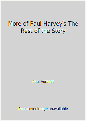 More of Paul Harvey's The Rest of the Story by Paul Aurandt