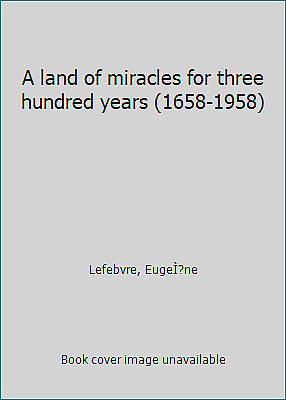 A land of miracles for three hundred years (1658-1958) by Lefebvre, EugeÌ?ne