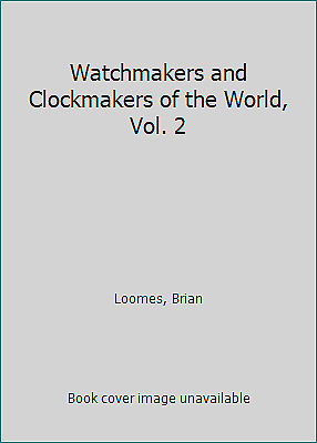 Watchmakers and Clockmakers of the World, Vol. 2 by Loomes, Brian