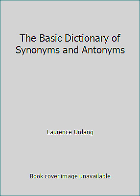 The Basic Dictionary of Synonyms and Antonyms  (NoDust) by Laurence Urdang