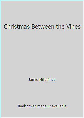 Christmas Between the Vines by Jamie Mills-Price