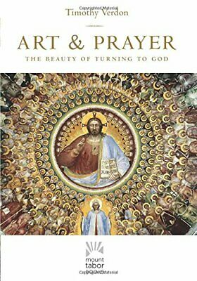 Art and Prayer: The Beauty of Turning to God (Mount Tabor B... by Timothy Verdon