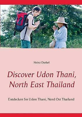 Discover Udon Thani, North East Thailand by Heinz Duthel (German) Paperback Book