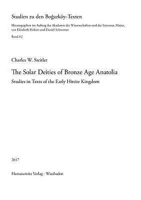 The Solar Deities of Bronze Age Anatolia: Studies in Texts of the Early Hittite
