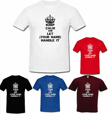 Keep calm /& let YOUR NAME handle it personalised custom 3-4YRS TO 5XL t shirts