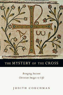 The Mystery of the Cross : Bringing Ancient Christian Images to Life