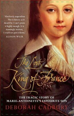 The Lost King of France: The Tragic Story of Ma... by Cadbury, Deborah Paperback