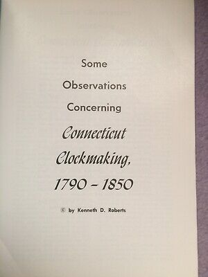 CONNECTICUT CLOCKMAKING 1790-1850 By K D Roberts Booklet Horology Clocks USA Pub